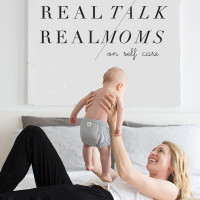 Real Talk with Real Moms: Self Care